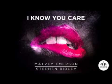 Matvey Emerson & Stephen Ridley - I Know You Care